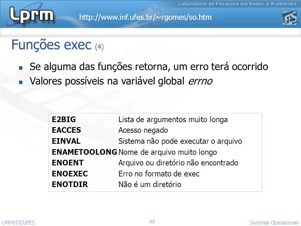 Funções exec (4) Se alguma das funções retorna, um erro terá ocorrido