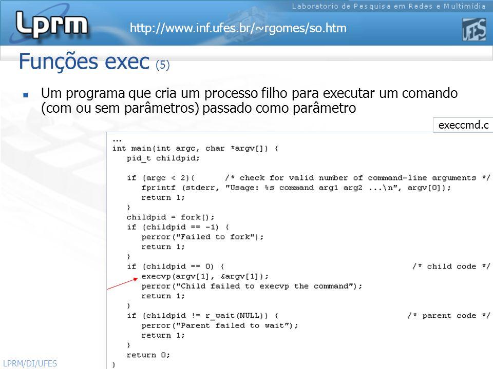 Funções exec (5) Um programa que cria um processo filho para executar um comando (com ou sem parâmetros) passado como parâmetro.