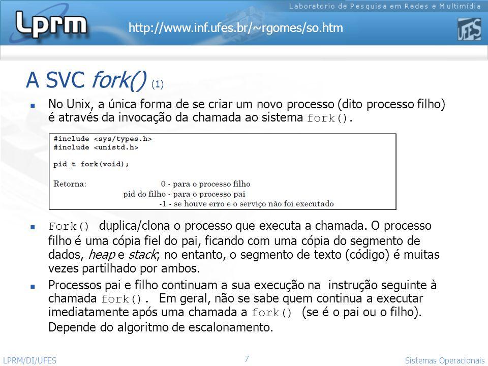 A SVC fork() (1) No Unix, a única forma de se criar um novo processo (dito processo filho) é através da invocação da chamada ao sistema fork().