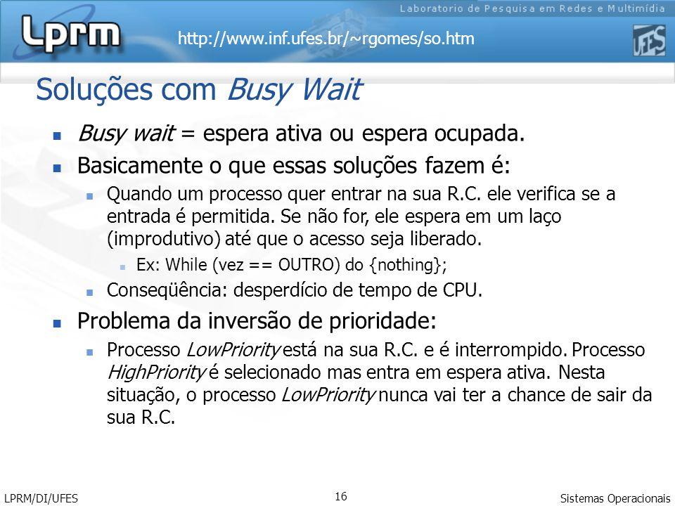 Soluções com Busy Wait Busy wait = espera ativa ou espera ocupada.