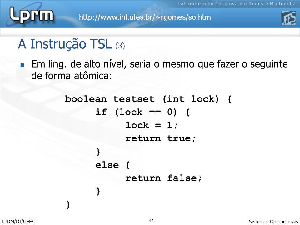 A Instrução TSL (3) Em ling. de alto nível, seria o mesmo que fazer o seguinte de forma atômica: boolean testset (int lock) {