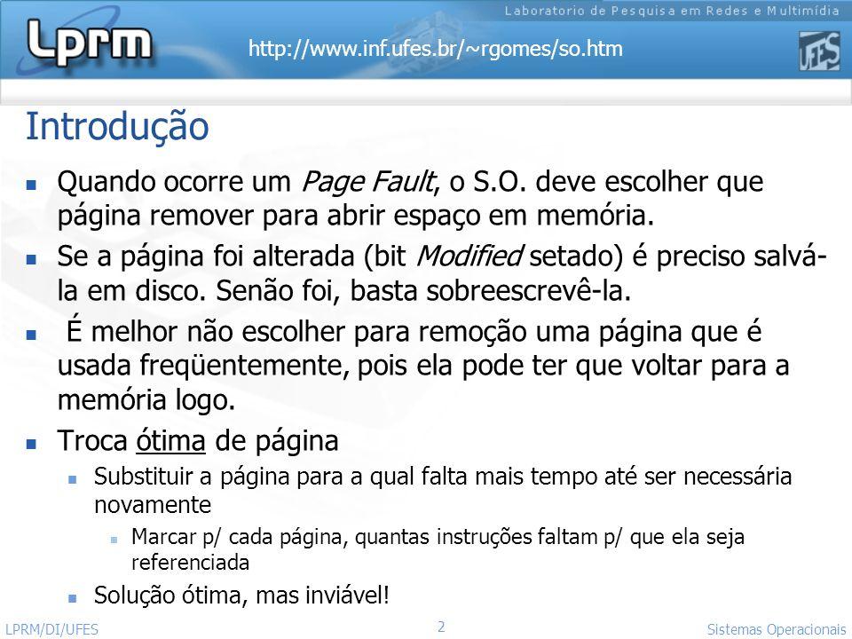 Introdução Quando ocorre um Page Fault, o S.O. deve escolher que página remover para abrir espaço em memória.