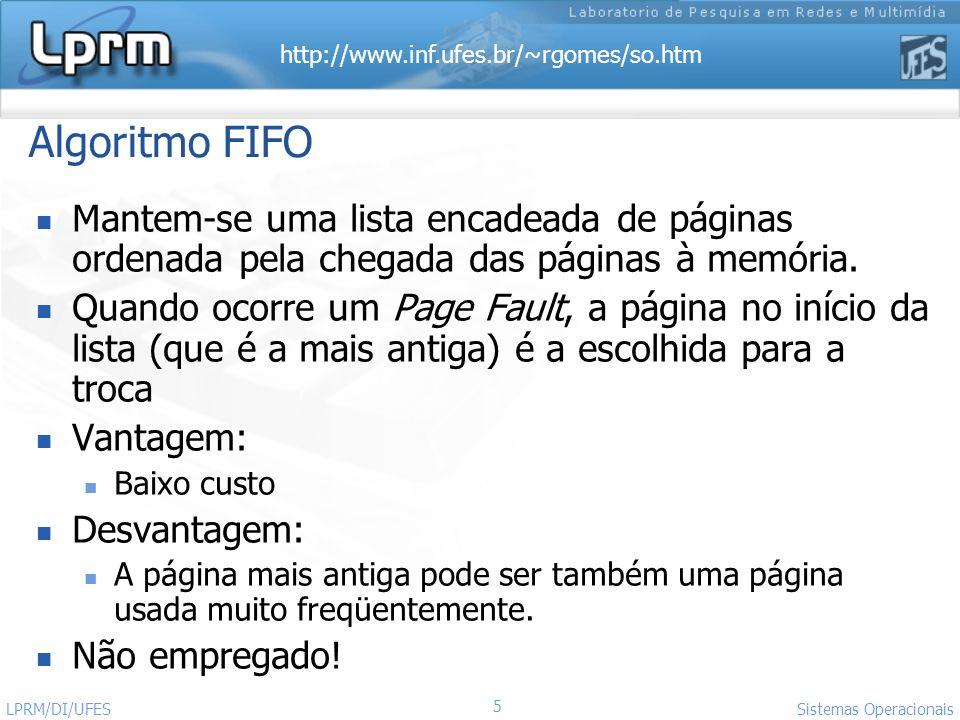 Algoritmo FIFO Mantem-se uma lista encadeada de páginas ordenada pela chegada das páginas à memória.