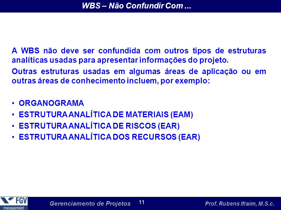 WBS – Não Confundir Com ... A WBS não deve ser confundida com outros tipos de estruturas analíticas usadas para apresentar informações do projeto.