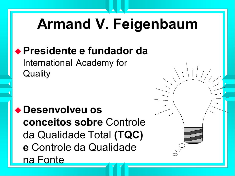 Armand V. Feigenbaum Presidente e fundador da International Academy for Quality.