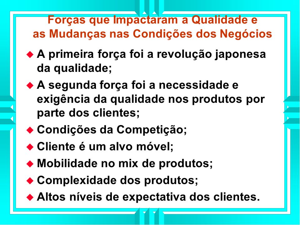Forças que Impactaram a Qualidade e as Mudanças nas Condições dos Negócios
