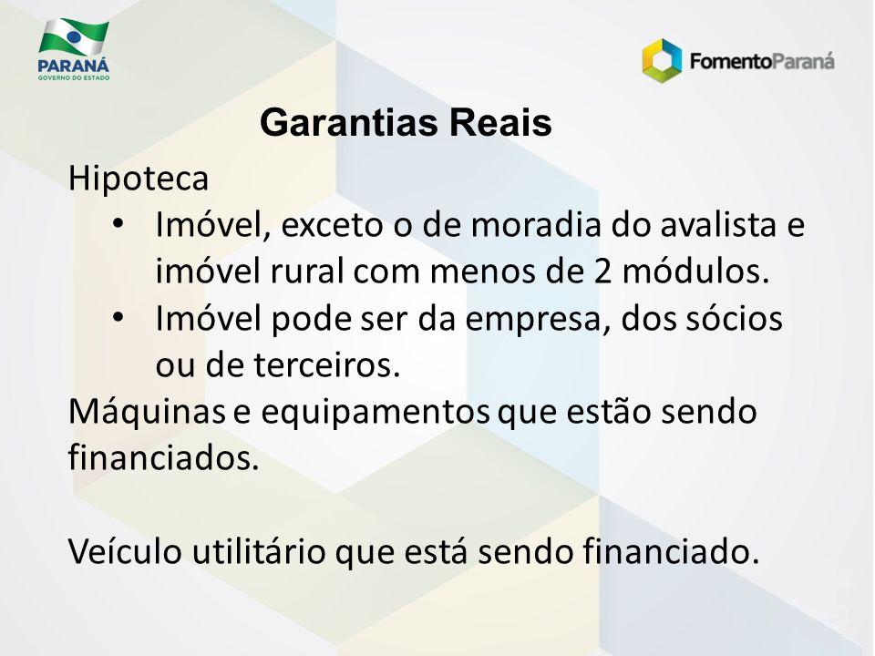 Garantias Reais Hipoteca. Imóvel, exceto o de moradia do avalista e imóvel rural com menos de 2 módulos.