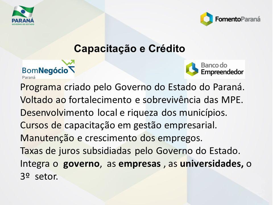Capacitação e Crédito Programa criado pelo Governo do Estado do Paraná. Voltado ao fortalecimento e sobrevivência das MPE.