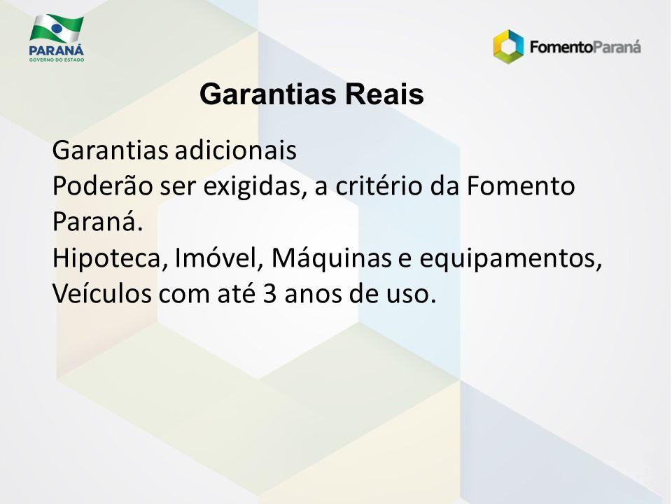 Garantias Reais Garantias adicionais. Poderão ser exigidas, a critério da Fomento Paraná.