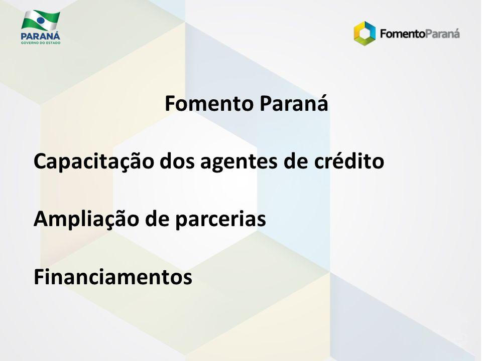 Fomento Paraná Capacitação dos agentes de crédito Ampliação de parcerias Financiamentos