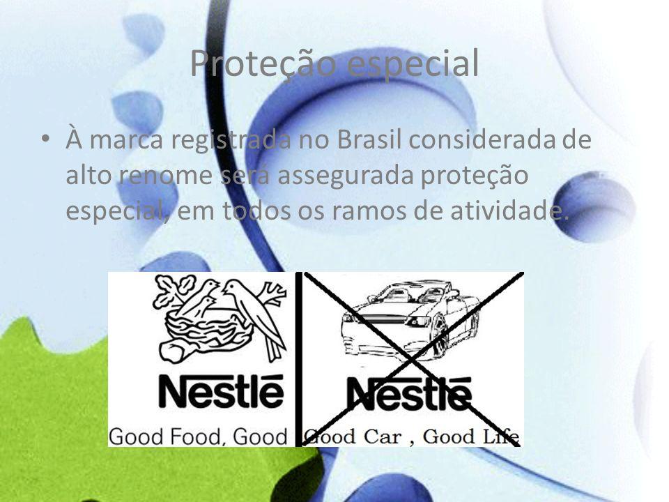 Proteção especial À marca registrada no Brasil considerada de alto renome será assegurada proteção especial, em todos os ramos de atividade.