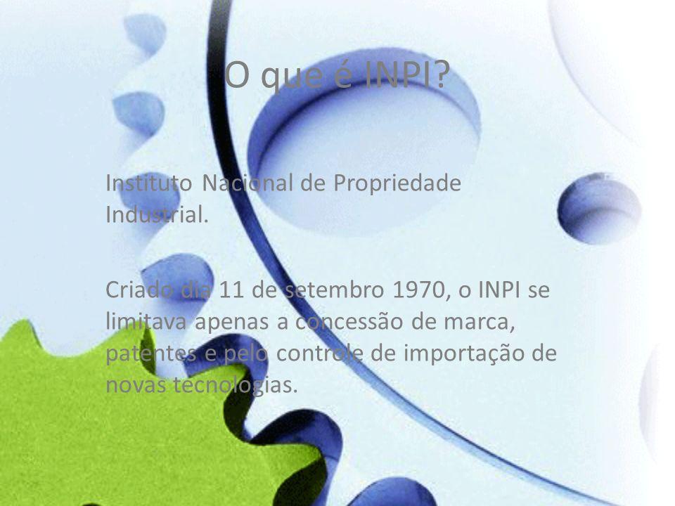O que é INPI Instituto Nacional de Propriedade Industrial.