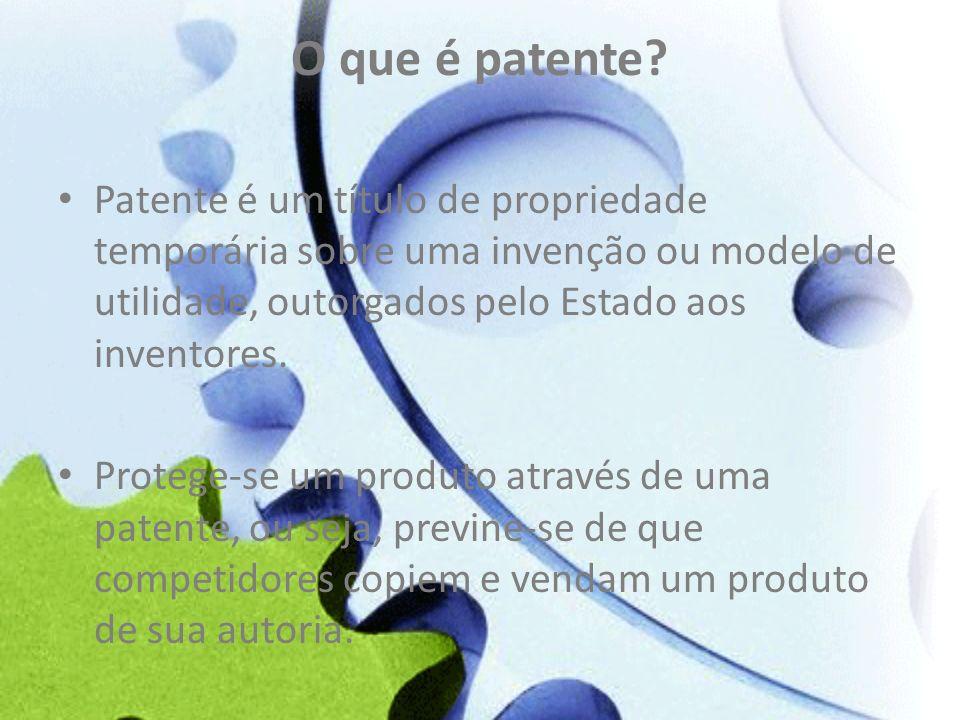 O que é patente Patente é um título de propriedade temporária sobre uma invenção ou modelo de utilidade, outorgados pelo Estado aos inventores.