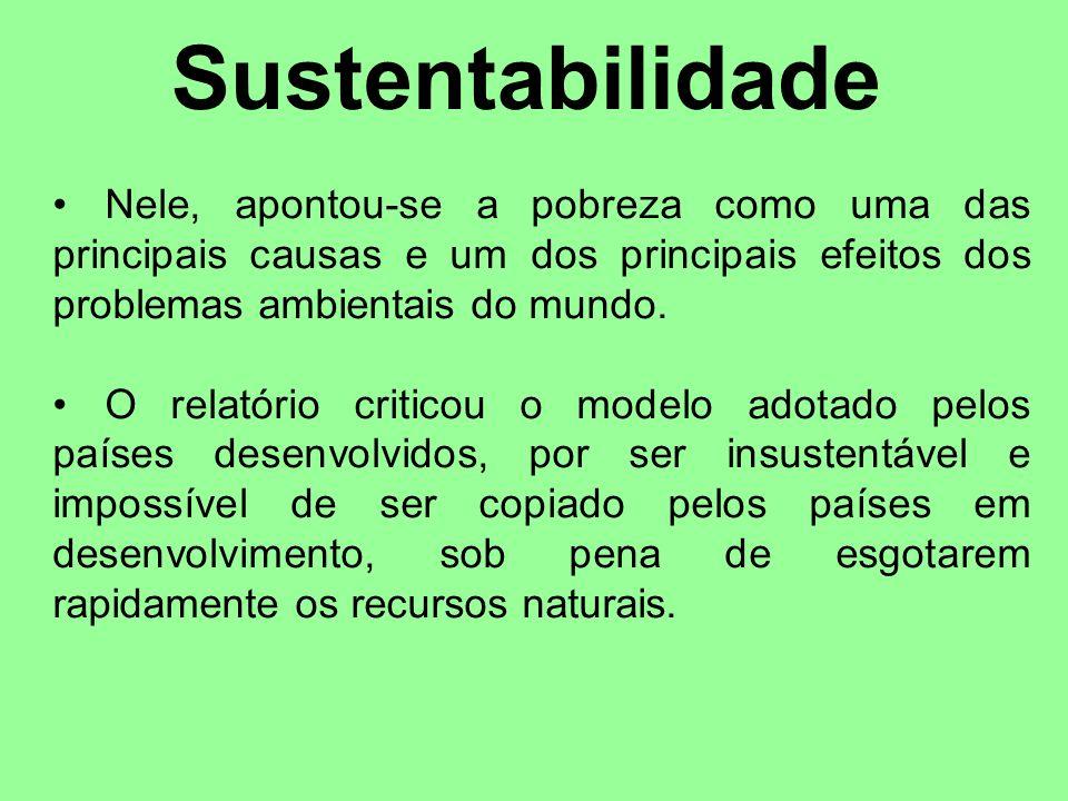 SustentabilidadeNele, apontou-se a pobreza como uma das principais causas e um dos principais efeitos dos problemas ambientais do mundo.