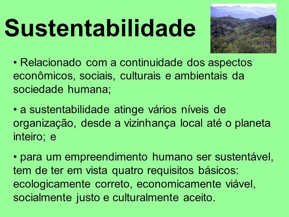 Sustentabilidade Relacionado com a continuidade dos aspectos econômicos, sociais, culturais e ambientais da sociedade humana;
