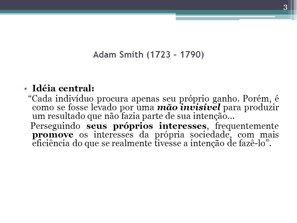 Adam Smith (1723 – 1790) Idéia central: