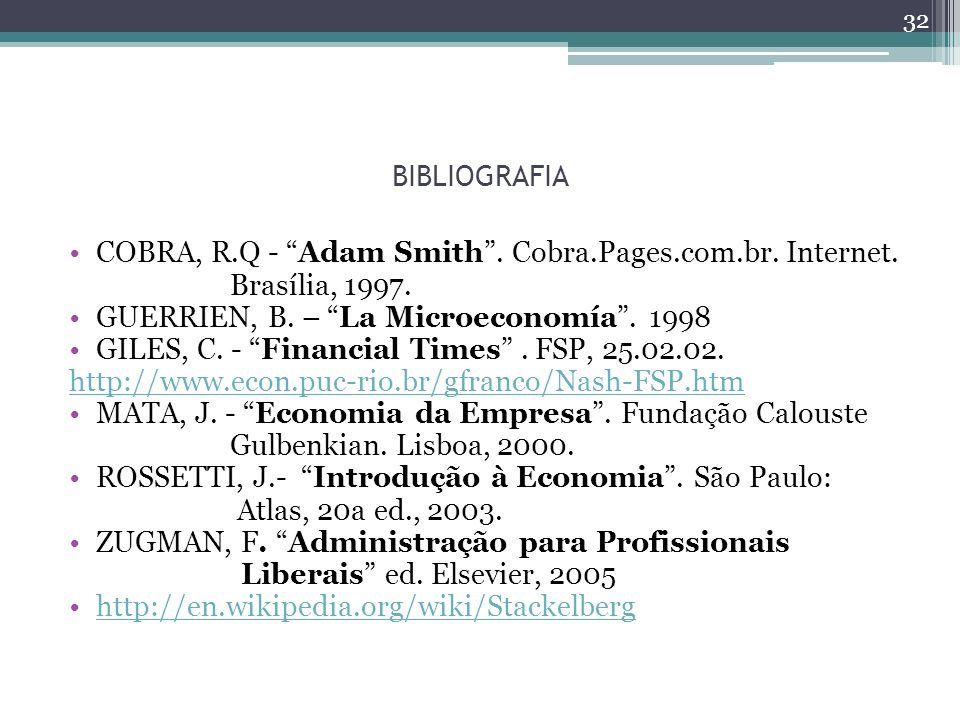 BIBLIOGRAFIA COBRA, R.Q - Adam Smith . Cobra.Pages.com.br. Internet. Brasília, 1997. GUERRIEN, B. – La Microeconomía . 1998.