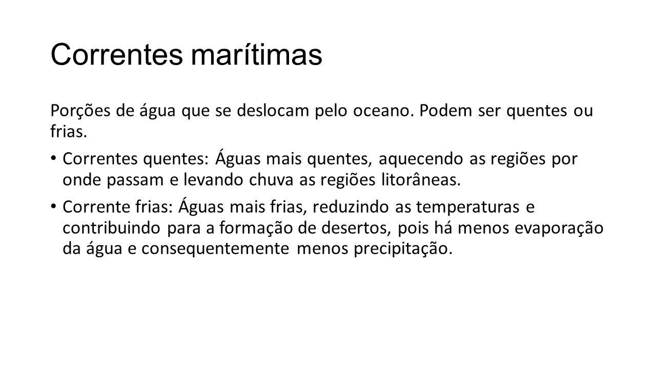 Correntes marítimas Porções de água que se deslocam pelo oceano. Podem ser quentes ou frias.