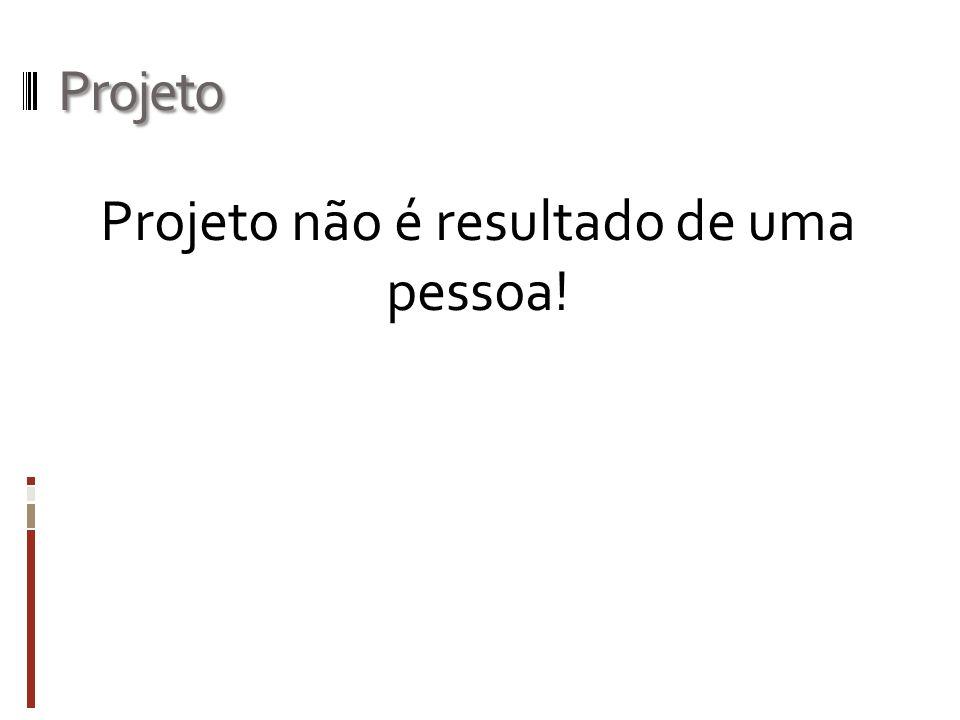 Projeto não é resultado de uma pessoa!