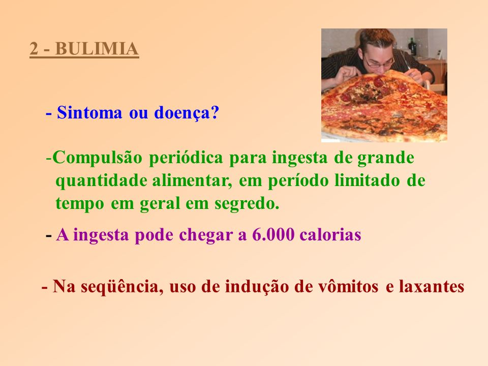 2 - BULIMIA - Sintoma ou doença Compulsão periódica para ingesta de grande. quantidade alimentar, em período limitado de.