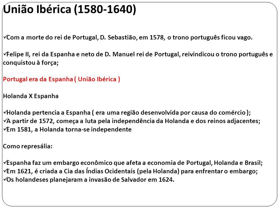 União Ibérica (1580-1640)Com a morte do rei de Portugal, D. Sebastião, em 1578, o trono português ficou vago.