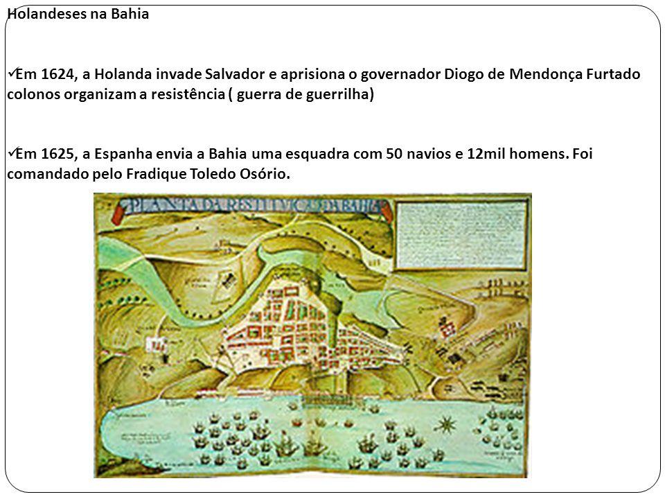 Holandeses na BahiaEm 1624, a Holanda invade Salvador e aprisiona o governador Diogo de Mendonça Furtado.