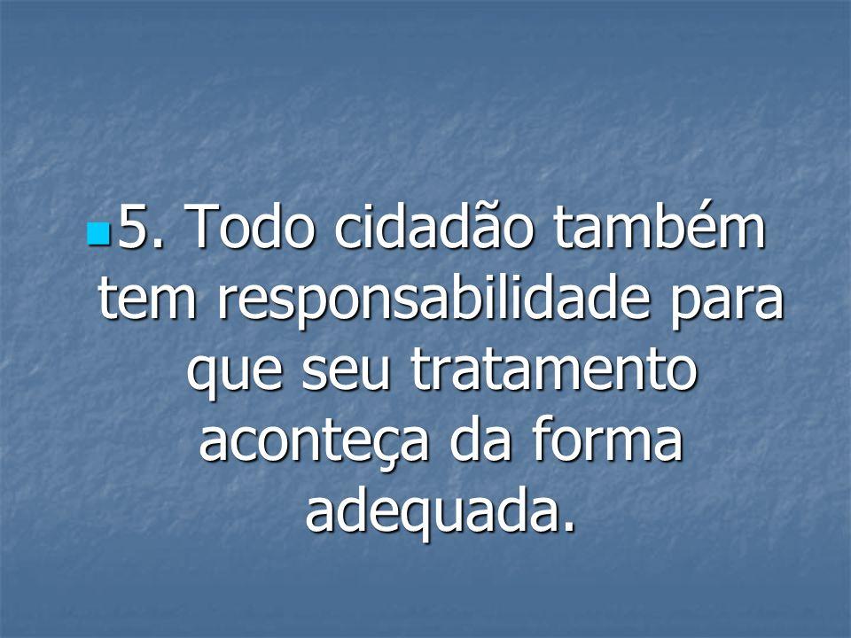 5. Todo cidadão também tem responsabilidade para que seu tratamento aconteça da forma adequada.