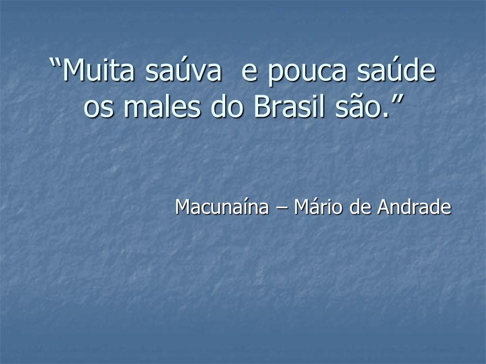 Muita saúva e pouca saúde os males do Brasil são.
