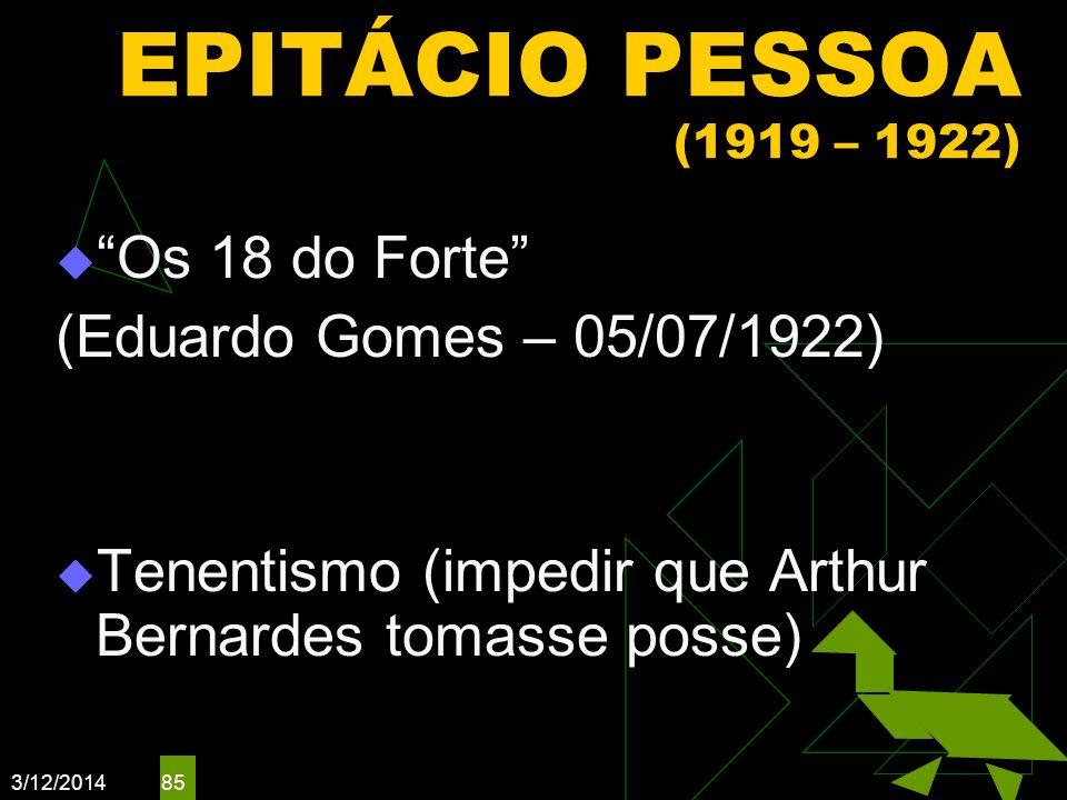 EPITÁCIO PESSOA (1919 – 1922) Os 18 do Forte