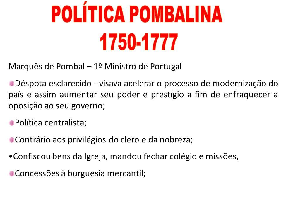 POLÍTICA POMBALINA 1750-1777. Marquês de Pombal – 1º Ministro de Portugal.