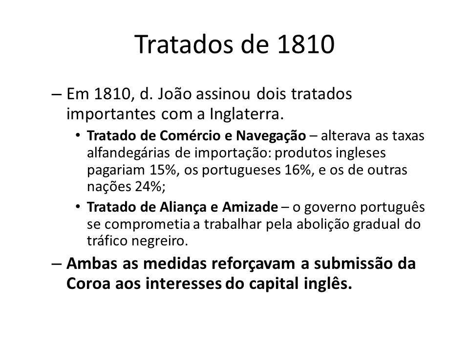 Tratados de 1810 Em 1810, d. João assinou dois tratados importantes com a Inglaterra.