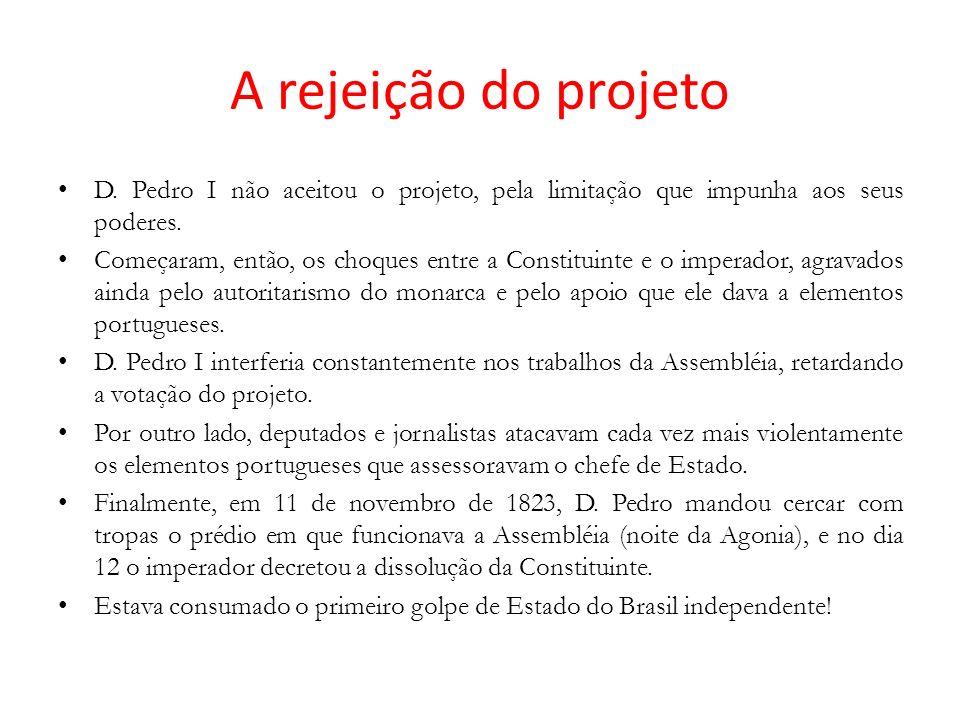 A rejeição do projeto D. Pedro I não aceitou o projeto, pela limitação que impunha aos seus poderes.