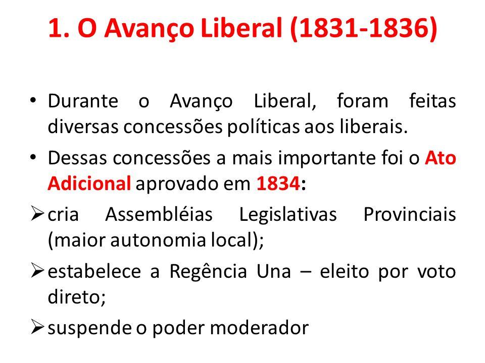 1. O Avanço Liberal (1831-1836) Durante o Avanço Liberal, foram feitas diversas concessões políticas aos liberais.