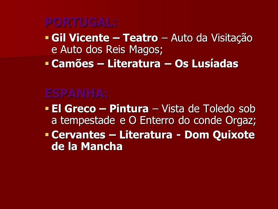 PORTUGAL: Gil Vicente – Teatro – Auto da Visitação e Auto dos Reis Magos; Camões – Literatura – Os Lusíadas.