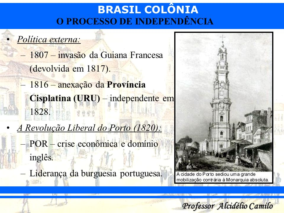 Política externa:1807 – invasão da Guiana Francesa (devolvida em 1817). 1816 – anexação da Província Cisplatina (URU) – independente em 1828.