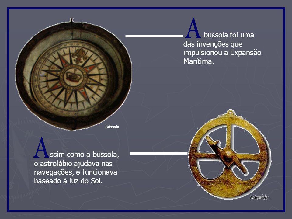 A A bússola foi uma das invenções que impulsionou a Expansão Marítima.