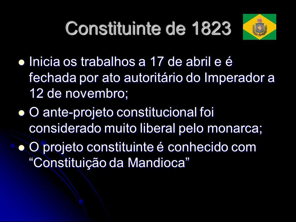 Constituinte de 1823 Inicia os trabalhos a 17 de abril e é fechada por ato autoritário do Imperador a 12 de novembro;