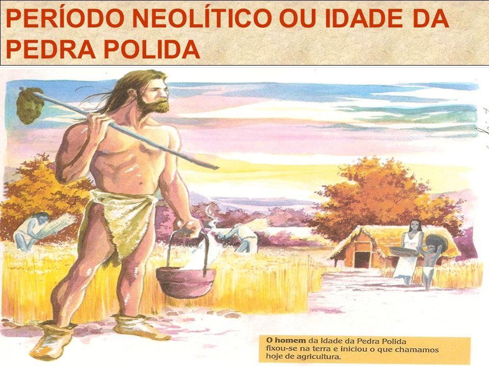 PERÍODO NEOLÍTICO OU IDADE DA PEDRA POLIDA