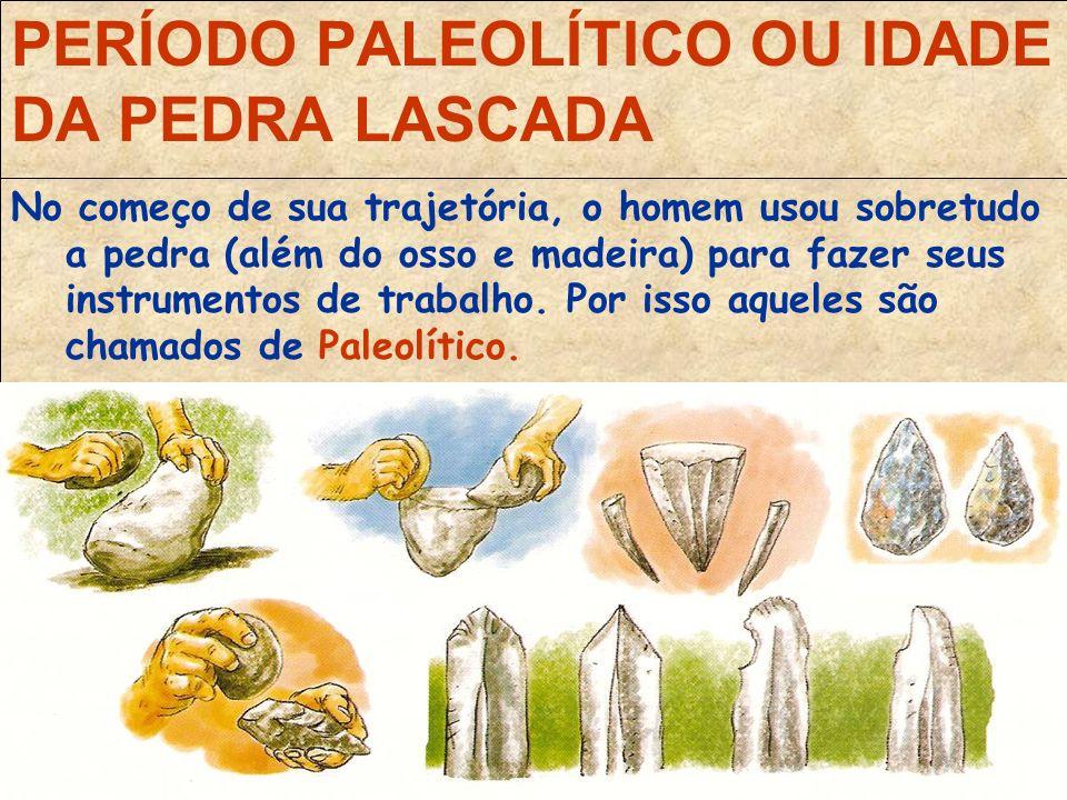 PERÍODO PALEOLÍTICO OU IDADE DA PEDRA LASCADA