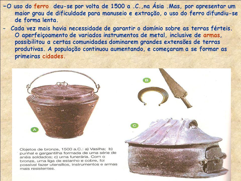 -O uso do ferro deu-se por volta de 1500 a. C. ,na Ásia