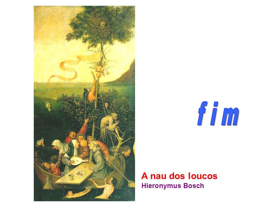 f i m A nau dos loucos Hieronymus Bosch