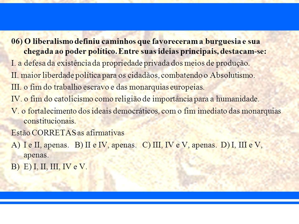 06) O liberalismo definiu caminhos que favoreceram a burguesia e sua chegada ao poder político. Entre suas ideias principais, destacam-se:
