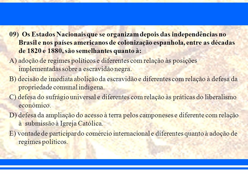 09) Os Estados Nacionais que se organizam depois das independências no Brasil e nos países americanos de colonização espanhola, entre as décadas de 1820 e 1880, são semelhantes quanto à: