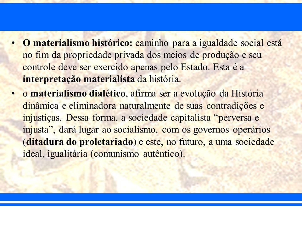 O materialismo histórico: caminho para a igualdade social está no fim da propriedade privada dos meios de produção e seu controle deve ser exercido apenas pelo Estado. Esta é a interpretação materialista da história.
