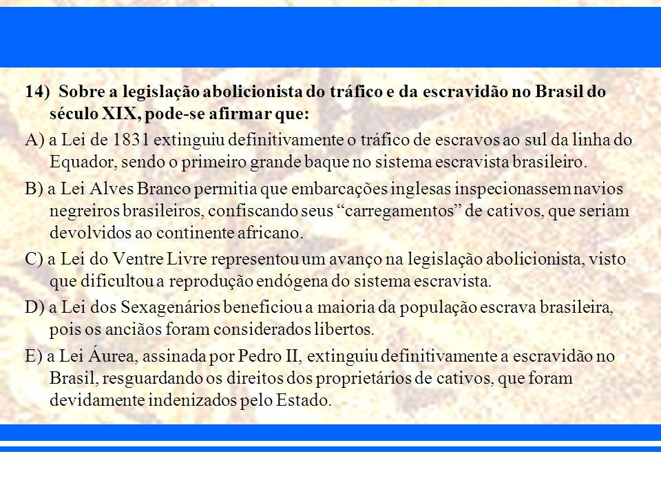 14) Sobre a legislação abolicionista do tráfico e da escravidão no Brasil do século XIX, pode-se afirmar que: