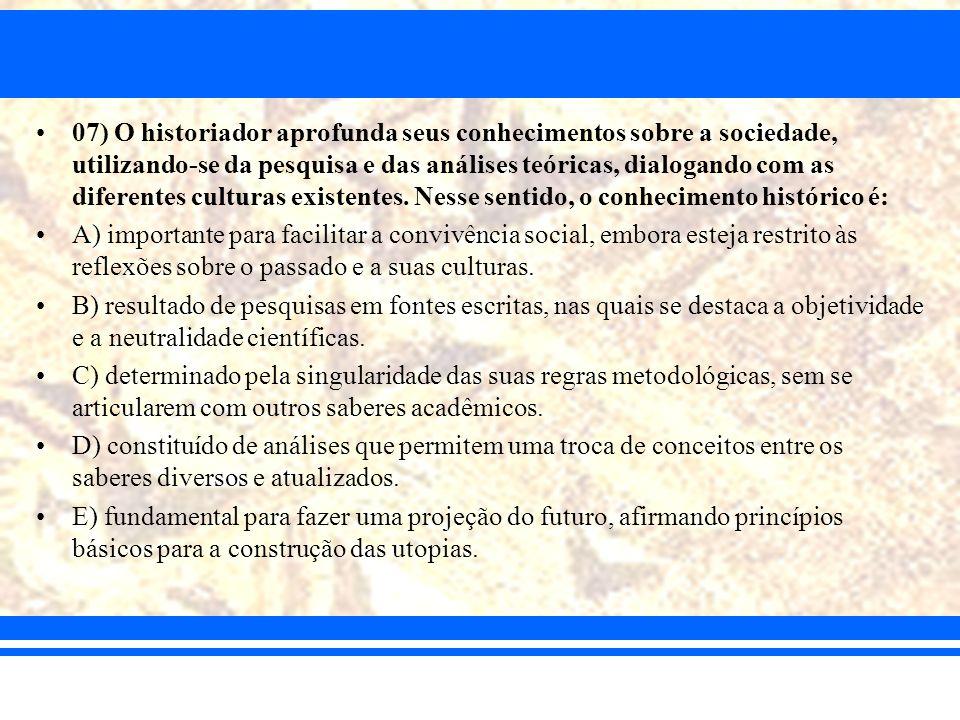 07) O historiador aprofunda seus conhecimentos sobre a sociedade, utilizando-se da pesquisa e das análises teóricas, dialogando com as diferentes culturas existentes. Nesse sentido, o conhecimento histórico é: