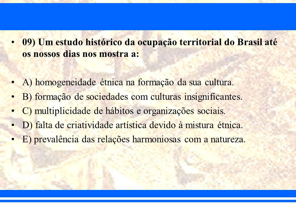 09) Um estudo histórico da ocupação territorial do Brasil até os nossos dias nos mostra a: