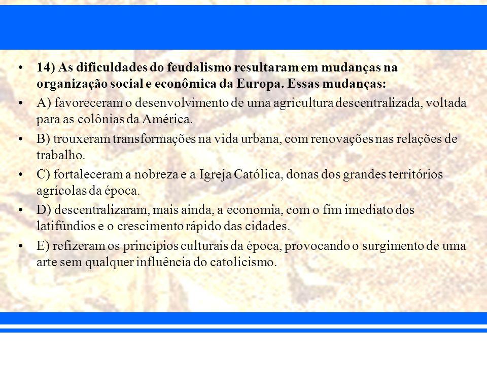 14) As dificuldades do feudalismo resultaram em mudanças na organização social e econômica da Europa. Essas mudanças: