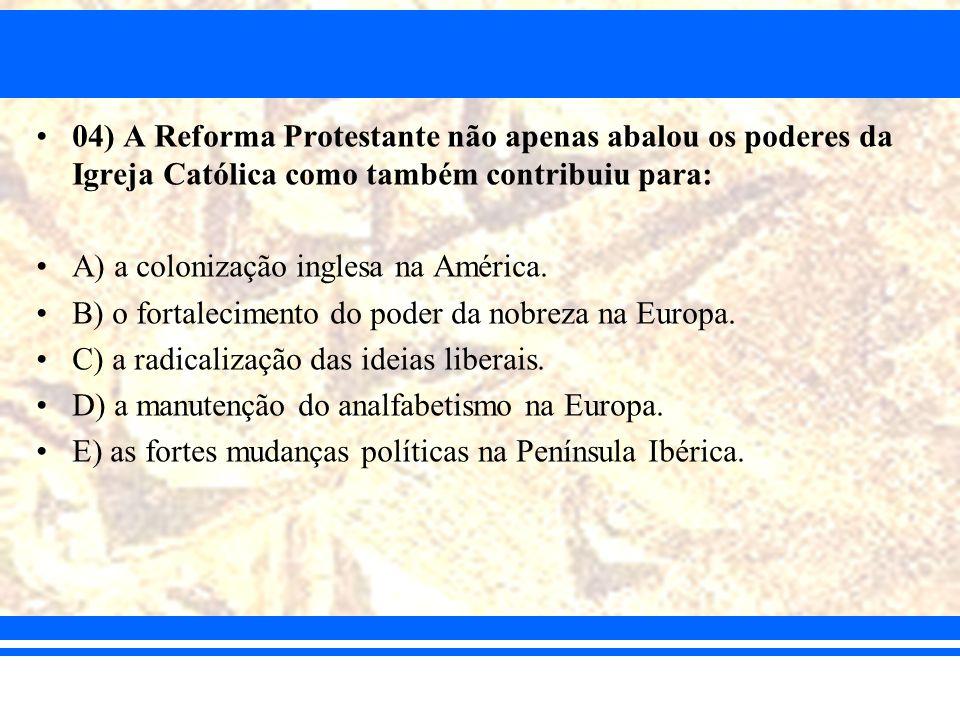 04) A Reforma Protestante não apenas abalou os poderes da Igreja Católica como também contribuiu para: