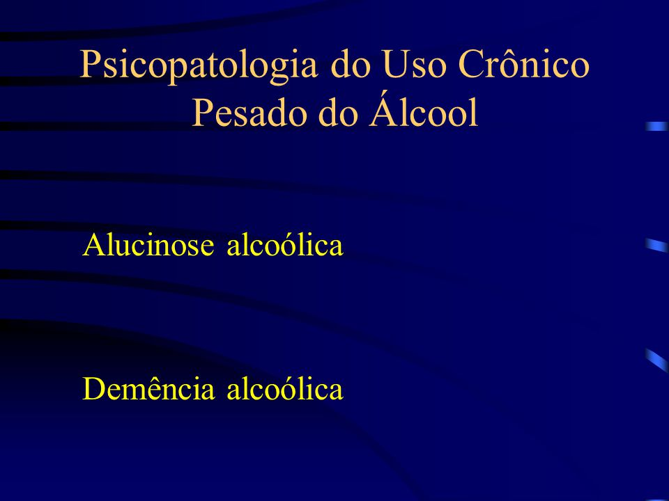 Psicopatologia do Uso Crônico Pesado do Álcool